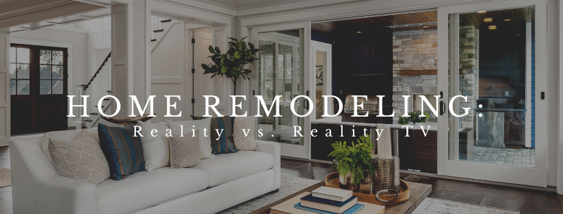 Home Remodeling Reality vs TV Reality