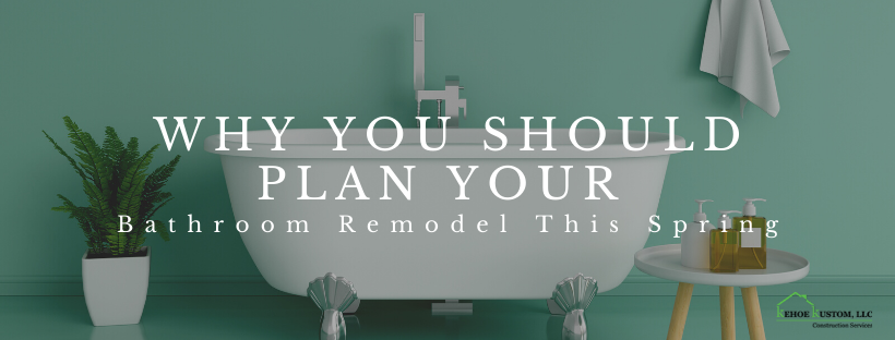 Why You Should Plan Your Bathroom Remodel This Spring